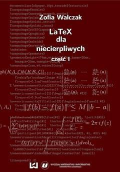 LaTeX dla niecierpliwych. Część pierwsza. Wydanie drugie poprawione i uzupełnione - Zofia Walczak - ebook