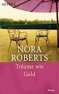 Träume wie Gold - Nora Roberts - E-Book