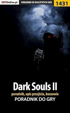 Dark Souls II - poradnik, opis przejścia, bossowie - Damian Kubik - ebook