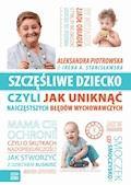Szczęśliwe dziecko, czyli jak uniknąć najczęstszych błędów wychowawczych - Aleksandra Piotrowska, Irena A. Stanisławska - ebook