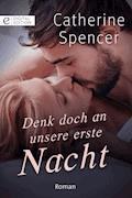 Denk doch an unsere erste Nacht - Catherine Spencer - E-Book