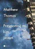 Przypomnij mi,kim jestem - Matthew Thomas - ebook