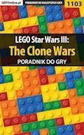 """LEGO Star Wars III: The Clone Wars - poradnik do gry - Michał """"Kwiść"""" Chwistek, Michał """"Wolfen"""" Basta - ebook"""