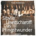 Das Pfingstwunder - Sibylle Lewitscharoff - Hörbüch