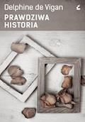 Prawdziwa historia - Delphine de Vigan - ebook