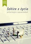 Szkice z życia. Antologia opowiadań. - Opracowanie zbiorowe - ebook
