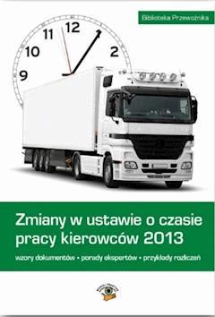 Zmiany w ustawie o czasie pracy kierowców 2013 - Opracowanie zbiorowe - ebook