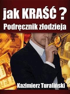 Jak kraść?  Podręcznik złodzieja - Kazimierz Turaliński - ebook