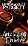 Artefactos Crueles - George Wright Padgett - E-Book