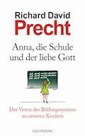 Anna, die Schule und der liebe Gott - Richard David Precht - E-Book
