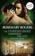 Die Unbesiegbare - Zweiter Roman: Gefangene der Lust - Rosemary Rogers - E-Book