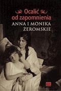 Ocalić od zapomnienia. Anna i Monika Żeromskie - Opracowanie zbiorowe - ebook