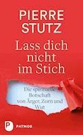 Lass dich nicht im Stich - Pierre Stutz - E-Book