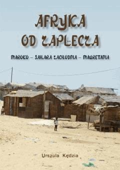 Afryka od zaplecza. Maroko – Sahara Zachodnia – Mauretania - Urszula Kędzia - ebook