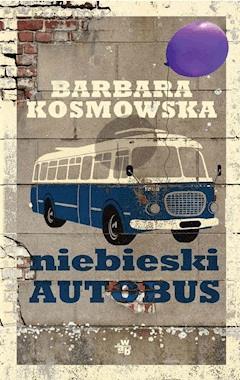 Niebieski autobus - Barbara Kosmowska - ebook