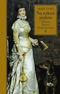Na wskroś piękna. Historia Heleny Modrzejewskiej - Arael Zurli - ebook