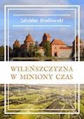 """Wileńszczyzna w miniony czas. Cykl: """"Zza zasłony czasu"""" - Zdzisław Brałkowski - ebook"""