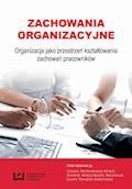 Zachowania organizacyjne. Organizacja jako przestrzeń kształtowania zachowań pracowników - Izabela Bednarska-Wnuk, Joanna Małgorzata Michalak - ebook
