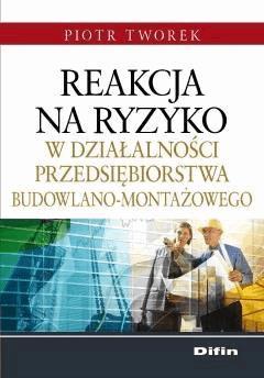 Reakcja na ryzyko w działalności przedsiębiorstwa budowlano-montażowego - Piotr Tworek - ebook