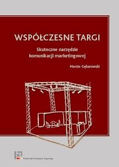 Współczesne targi. Skuteczne narzędzie komunikacji marketingowej - Marcin Gębarowski - ebook