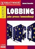 Lobbing jako proces komunikacji - Antoni Benedikt - ebook