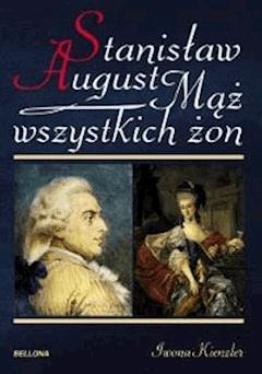 Stanisław August. Mąż wszystkich żon - Iwona Kienzler - ebook