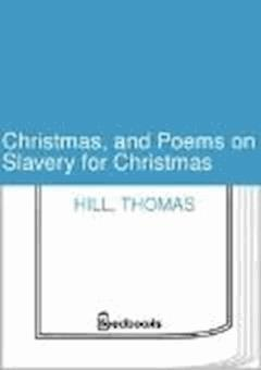 Christmas, and Poems on Slavery for Christmas - Thomas Hill - ebook