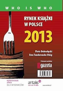 Rynek książki w Polsce 2013. Who is who - Piotr Dobrołęcki, Ewa Tenderenda-Ożóg - ebook
