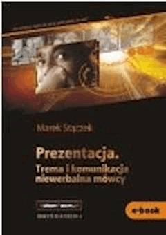 Prezentacja. Trema i komunikacja niewerbalna mówcy - Marek Stączek - ebook