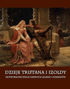 Dzieje Tristana i Izoldy. Odtworzone wedle dawnych legend i poematów - Joseph Bédier - ebook