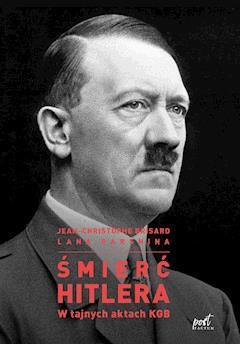c1f8111dec929 Śmierć Hitlera. W tajnych aktach KGB - Jean-Christophe Brisard, Lana ...
