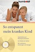 So entspannt mein krankes Kind - Elke Fuhrmann-Wönkhaus - E-Book
