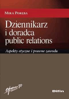 Dziennikarz i doradca public relations. Aspekty etyczne i prawne zawodu - Mira Poręba - ebook