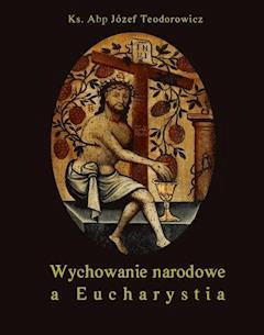 Wychowanie narodowe a Eucharystia - Józef Teodorowicz - ebook