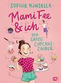 Mami Fee & ich - Der große Cupcake-Zauber - Sophie Kinsella - E-Book