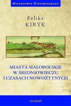 Miasta małopolskie w średniowieczu i czasach nowożytnych - Feliks Kiryk - ebook