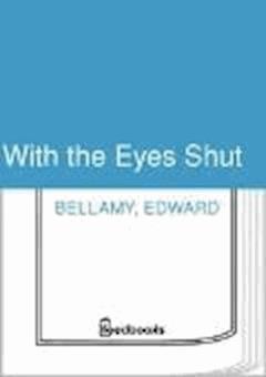 With the Eyes Shut - Edward Bellamy - ebook