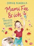 Mami Fee & ich - Die magische Ballettstunde - Sophie Kinsella - E-Book