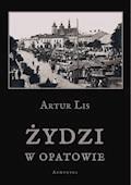 Żydzi w Opatowie - Artur Lis - ebook