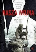 Nasza wojna. Tom I. Imperia 1912-1916 - Włodzimierz Borodziej, Maciej Górny - ebook