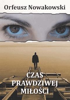 Czas prawdziwej miłości - Orfeusz Nowakowski - ebook