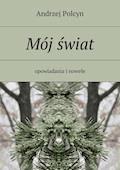 Mój świat - Andrzej Polcyn - ebook