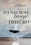 To nie jest twoje dziecko - Małgorzata Falkowska - ebook + audiobook