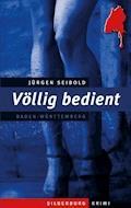 Völlig bedient - Jürgen Seibold - E-Book
