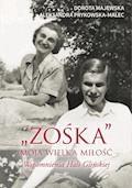 """""""Zośka"""" – moja wielka miłość. Wspomnienia Hali Glińskiej - Dorota Majewska, Aleksandra Prykowska-Malec - ebook"""
