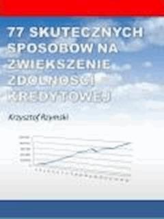 77 skutecznych sposobów na zwiększenie zdolności kredytowej  - Krzysztof Rzymski - ebook