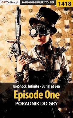 "BioShock: Infinite - Burial at Sea - Episode One - poradnik do gry - Patrick ""Yxu"" Homa - ebook"