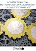 Dodatek funkcyjny, motywacyjny i za warunki pracy – jak obliczyć i wypłacić - Anna Trochimiuk - ebook