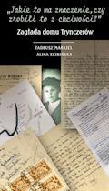 Jakie to ma znaczenie, czy zrobili to z chciwości? Zagłada domu Trynczerów - Tadeusz Markiel, Alina Skibińska - ebook