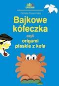 Bajkowe kółeczka czyli origami płaskie z koła - Dorota Dziamska - ebook